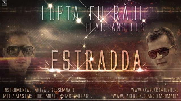 Estradda feat. Angeles – Lupta cu raul