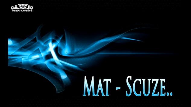 Mat – Scuze…