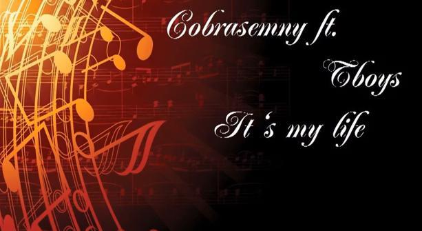 Cobrasemny ft TBoys – It's my life