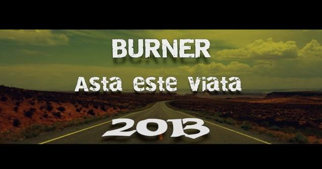 BURNER – Asta este viata