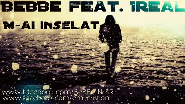 BeBBe feat. Ireal – M-ai inselat