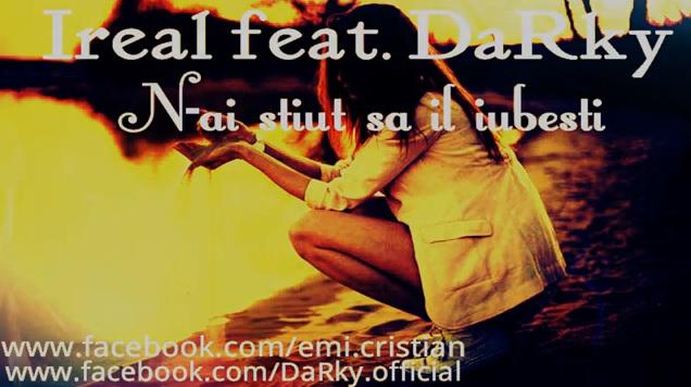 Ireal feat. DaRky – N-ai stiut sa il iubesti