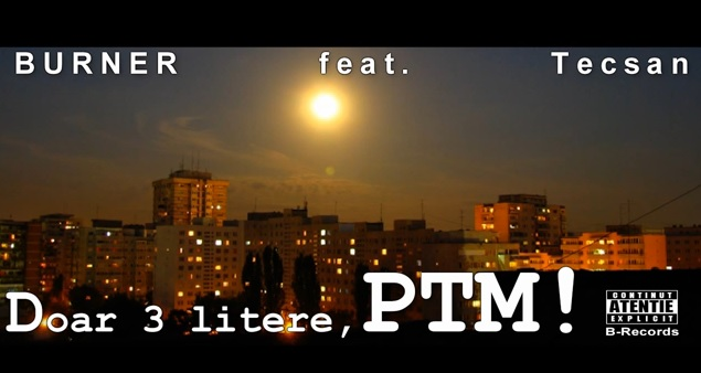 BURNER feat. Tecsan – Doar 3 litere, PTM!
