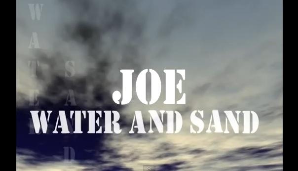 JOE – WATER AND SAND