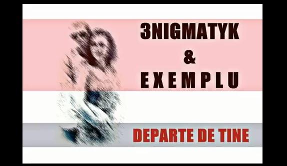 3NIGMATYK & EXEMPLU – Departe de tine
