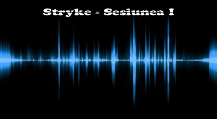 Stryke – Sesiunea I