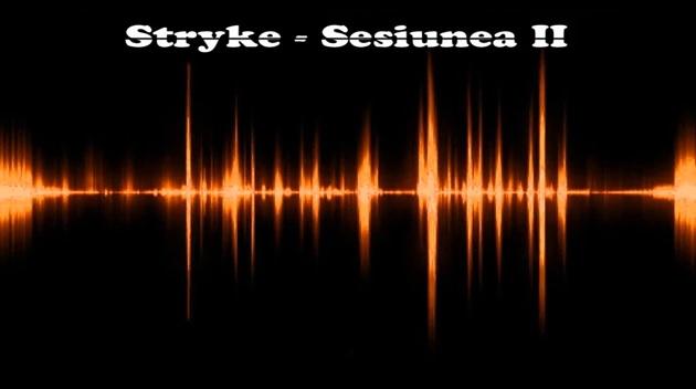 Stryke – Sesiunea II