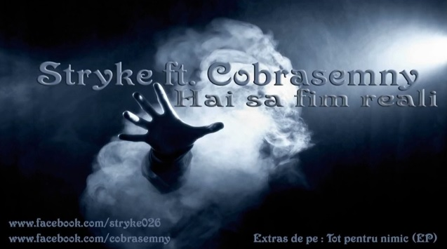 Stryke ft. Cobrasemny – Hai sa fim reali