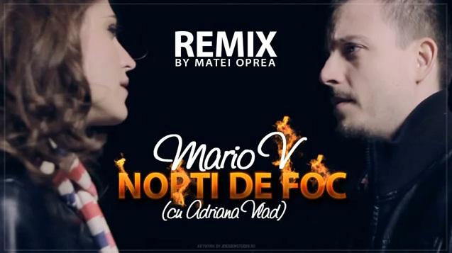 Mario V – Nopti de Foc (cu Adriana Vlad) (Oprea Matei Remix)