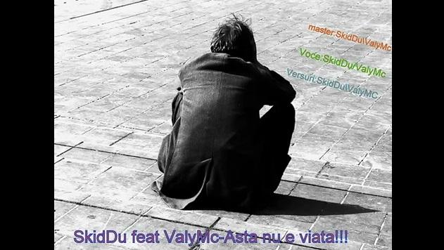 SkidDu feat ValyMc-Asta nu e viata