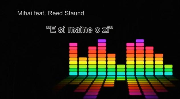 Mihai feat. Reed Staund-e si maine o zi