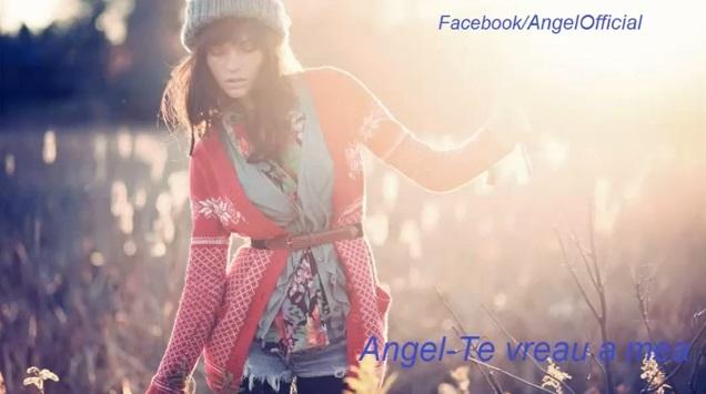 Angel – Te vreau a mea