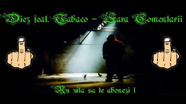 Diez feat. Tabaco – Fara Comentarii (Mixtape Introducere)