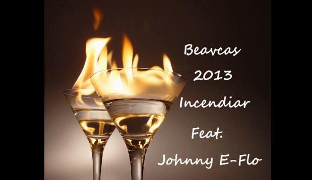 Beavcas – Incendiar (Feat. Johnny E-Flo)