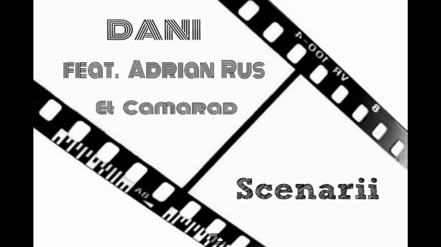 Dani feat. Adrian Rus & Camarad – Scenarii