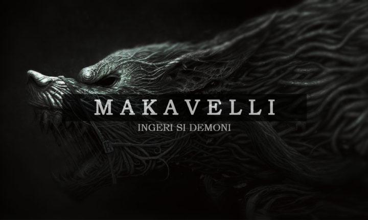 MAKAVELLI – Ingeri si Demoni